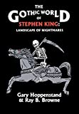 Browne, Ray B.: Gothic World of Stephen King
