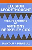 Malcolm J. Turnbull: Elusion Aforethought: The Life and Writing of Anthony Berkeley Cox
