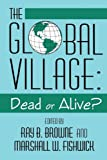 Browne, Ray B.: Global Village: Dead Or Alive?