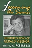 Lee, A. Robert: Loosening The Seams: Interpretations Of Gerald Vizenor