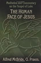 The Human Face of Jesus by Alfred McBride