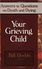 Your Grieving Child: Answers on Death and…