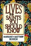 Bunson, Margaret R.: Lives of the Saints You Should Know