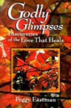 Godly Glimpses: Discoveries of the Love That…