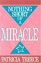 Nothing Short of a Miracle by Patricia…