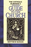 Bunson, Matthew: The Catholic Almanac's Guide to the Church