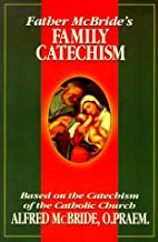 Father McBride's Family Catechism by Alfred…