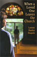 When a Loved One Leaves the Church by Lorene…