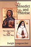 Longenecker, Dwight: St. Benedict and St. Therese: The Little Rule &amp; the Little Way