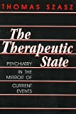Szasz, Thomas Stephen: Therapeutic State: Psychiatry in the Mirror of Current Events
