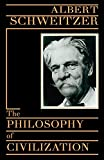 Schweitzer, Albert: The Philosophy of Civilization: Part I, the Decay and the Restoration of Civilization  Part Ii, Civilization and Ethics