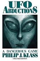 Ufo Abductions: A Dangerous Game by Philip…
