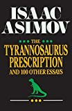Asimov, Isaac: The Tyrannosaurus Prescription: And 100 Other Essays