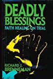 Brenneman, Richard J.: Deadly Blessings: Faith Healing on Trial