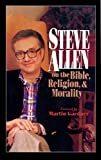 Allen, Steve: Steve Allen on the Bible, Religion and Morality