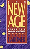Gardner, Martin: The New Age: Notes of a Fringe-Watcher