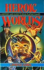 Heroic Worlds: A History and Guide to Role…