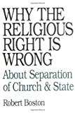 Boston, Rob: Why the Religious Right Is Wrong: About Separation of Church & State