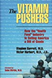 "Herbert, Victor: The Vitamin Pushers: How the ""Health Food"" Industry Is Selling America a Bill of Goods"