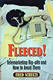 Schulte, Fred: Fleeced!: Telemarketing Rip-Offs and How to Avoid Them
