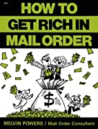How to Get Rich in Mail Order by Melvin…