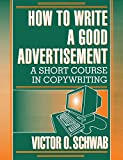 Schwab, Victor O.: How to Write a Good Advertisement