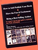 Powers, Melvin: How to Self-Publish Your Book & Have the Fun & Excitement of Being a Best-Selling Author: An Expert's Step-By-Step Guide to Marketing Your Book Succ