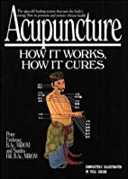 Acupuncture: How It Works, How It Cures by…