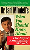 Mindell, Earl: Dr. Earl Mindell's What You Should Know About the Super Antioxidant Miracle