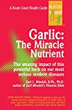 Mindell, Earl L.: Garlic: The Miracle Nutrient  The Amazing Impact of This Powerful Herb on Our Most Serious Modern Diseases