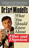 Mindell, Earl: Dr. Earl Mindell's What You Should Know About Fiber and Digestion
