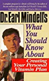 Mindell, Earl: Dr. Earl Mindell's What You Should Know About Creating Your Personal Vitamin Plan