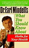 Mindell, Earl: Dr. Earl Mindell's What You Should Know About Herbs for Your Health