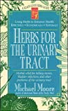 Moore, Michael: Herbs for the Urinary Tract: Herbal Relief for Kidney Stones, Bladder Infections and Other Problems of the Urinary Tract