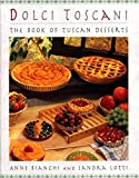 Bianchi, Anne: Dolci Toscani : The Book of Tuscan Desserts