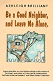 Brilliant, Ashleigh: Be a Good Neighbor, and Leave Me Alone