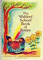 The Waldorf School Book of Soups by Marsha…
