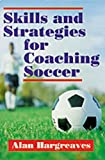 Hargreaves, Alan: Skills and Strategies for Coaching Soccer