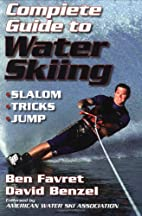 Complete Guide to Water Skiing by Ben Favret