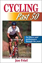 Cycling Past 50 (Ageless Athlete Series) by…