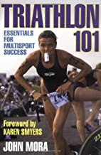 Triathlon 101 by John M. Mora