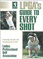 LPGA's Guide to Every Shot by Ladies…