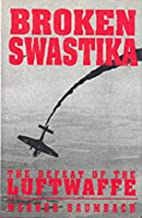 Broken Swastika: the defeat of the Luftwaffe…