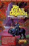Schweitzer, Darrell: We Are All Legends