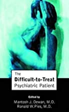 The difficult-to-treat psychiatric patient…