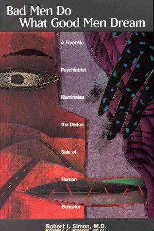 bad-men-do-what-good-men-dream-a-forensic-psychiatrist-illuminates-the-darker-side-of-human-behavior