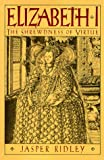 Ridley, Jasper: Elizabeth I: The Shrewdness of Virtue
