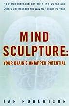 Mind Sculpture: Unlocking Your Brain's…