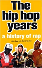 The Hip Hop Years: A History of Rap by Alex…