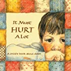 It Must Hurt a Lot: A Book about Death and…